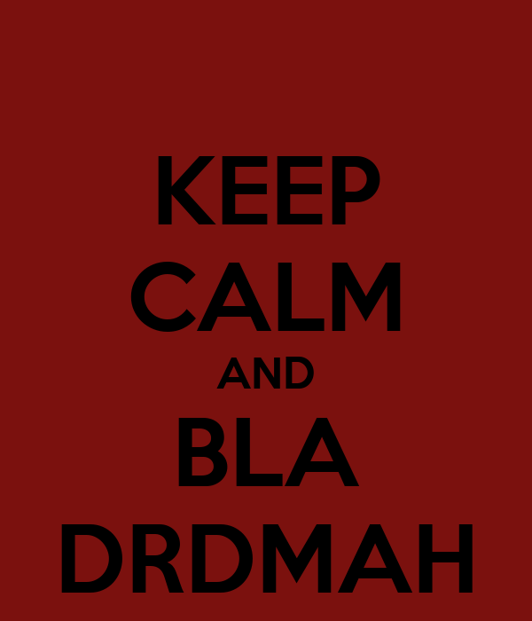 KEEP CALM AND BLA DRDMAH