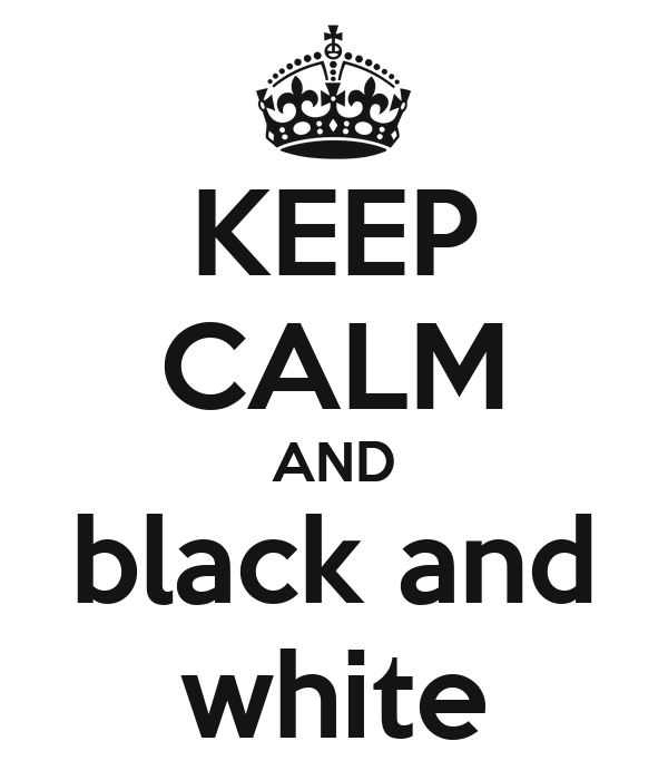 KEEP CALM AND black and white