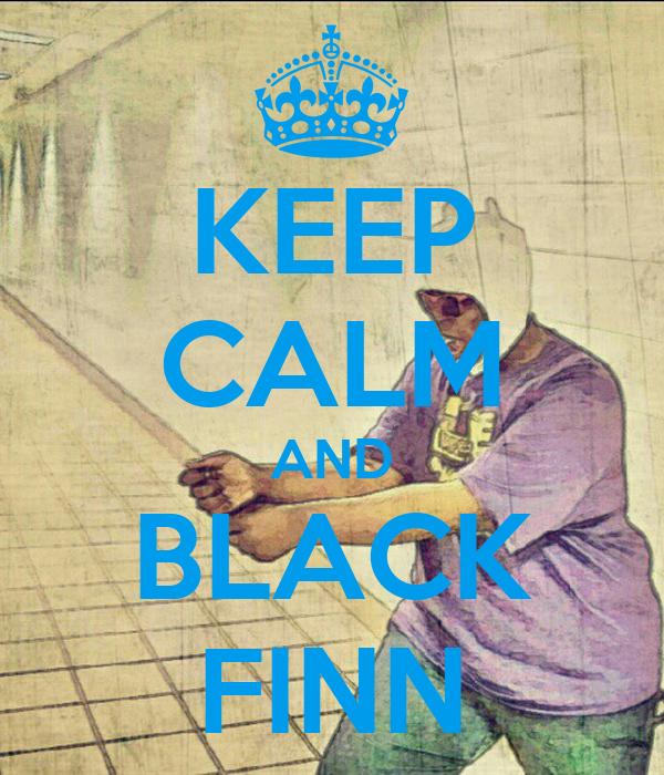 KEEP CALM AND BLACK FINN