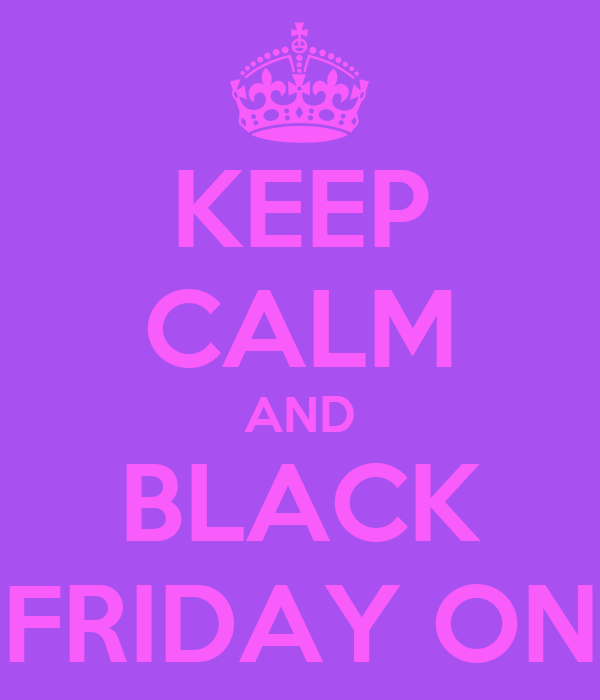KEEP CALM AND BLACK FRIDAY ON