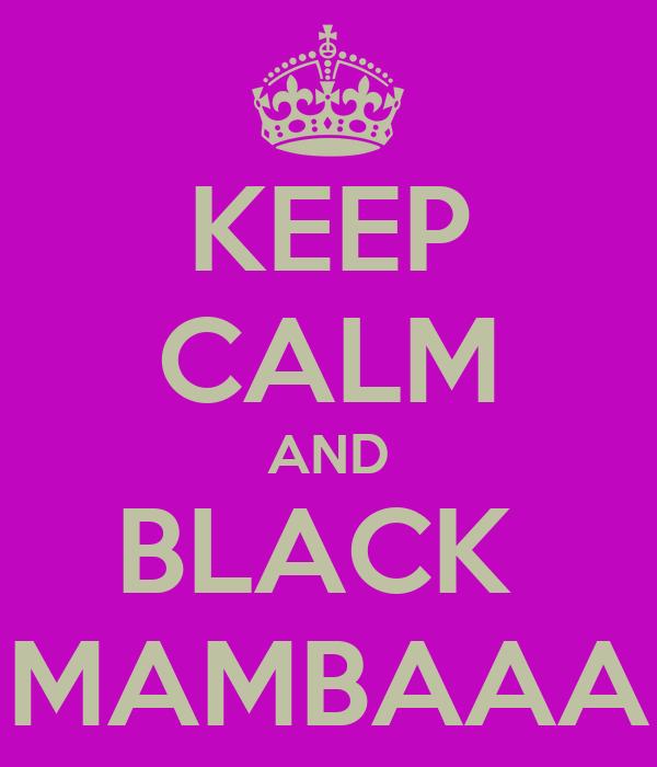 KEEP CALM AND BLACK  MAMBAAA