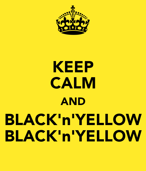KEEP CALM AND BLACK'n'YELLOW BLACK'n'YELLOW