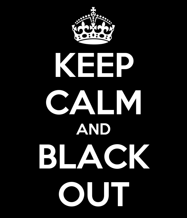 KEEP CALM AND BLACK OUT