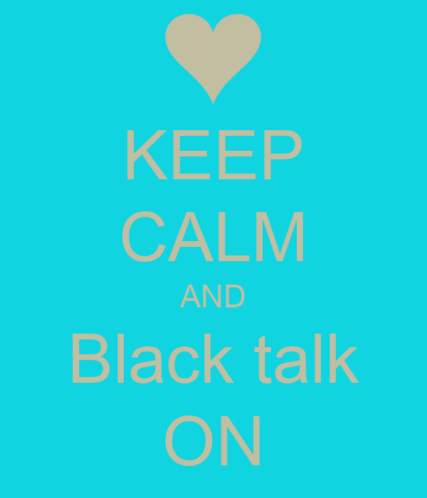 KEEP CALM AND Black talk ON