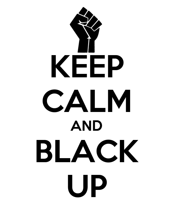 KEEP CALM AND BLACK UP