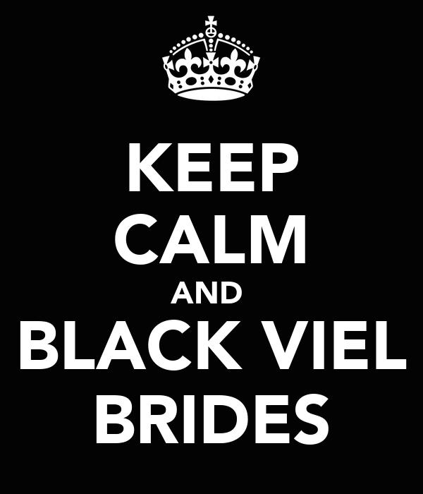 KEEP CALM AND  BLACK VIEL BRIDES