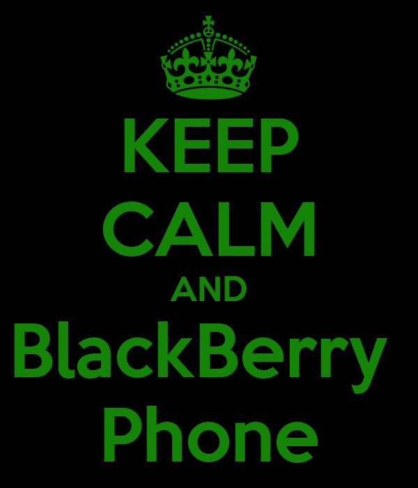 KEEP CALM AND BlackBerry  Phone