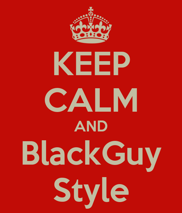 KEEP CALM AND BlackGuy Style