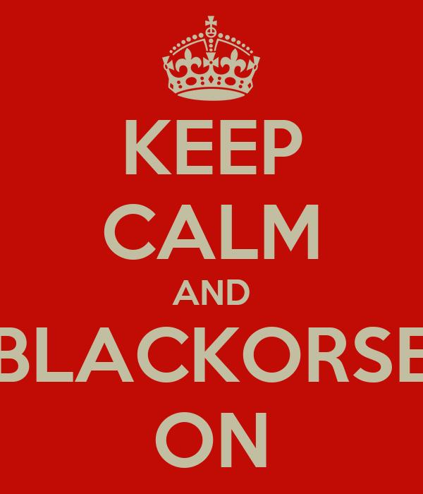 KEEP CALM AND BLACKORSE ON