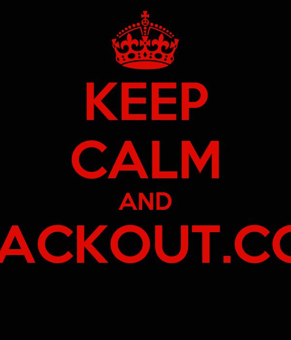 KEEP CALM AND BLACKOUT.COM