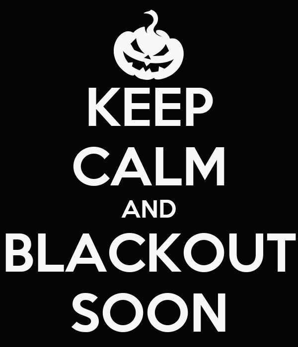 KEEP CALM AND BLACKOUT SOON