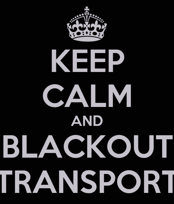 KEEP CALM AND BLACKOUT TRANSPORT