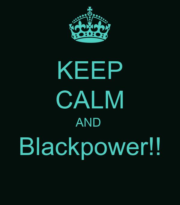 KEEP CALM AND  Blackpower!!