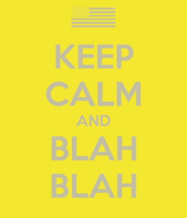 KEEP CALM AND BLAH BLAH