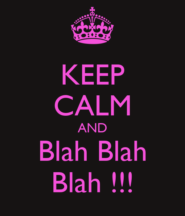 KEEP CALM AND Blah Blah Blah !!!
