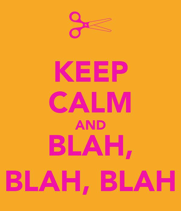 KEEP CALM AND BLAH, BLAH, BLAH