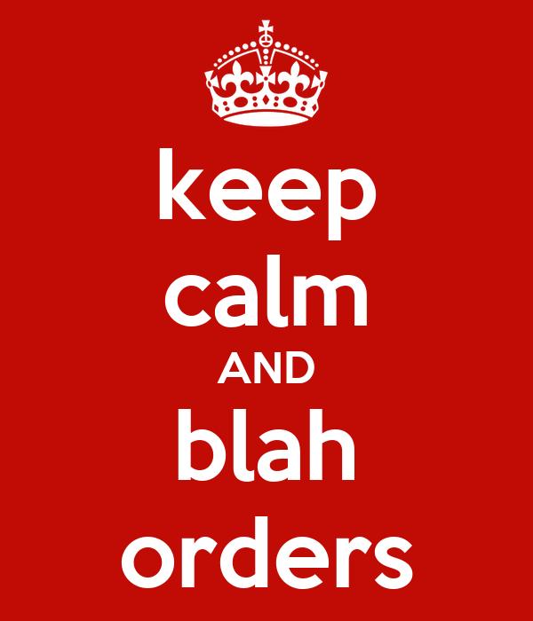 keep calm AND blah orders