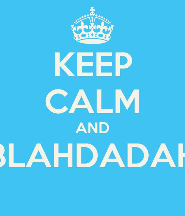 KEEP CALM AND BLAHDADAH