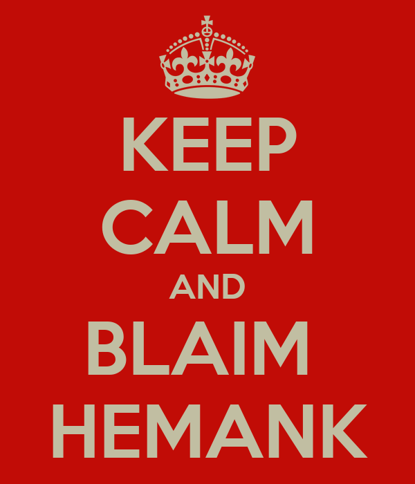 KEEP CALM AND BLAIM  HEMANK