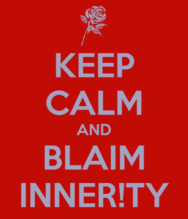 KEEP CALM AND BLAIM INNER!TY