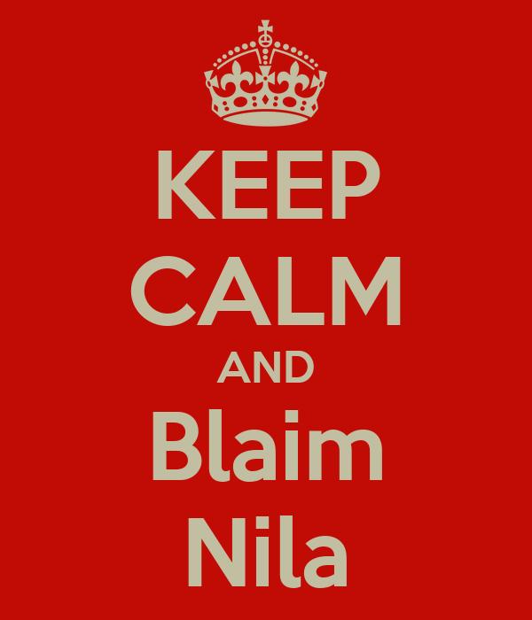 KEEP CALM AND Blaim Nila