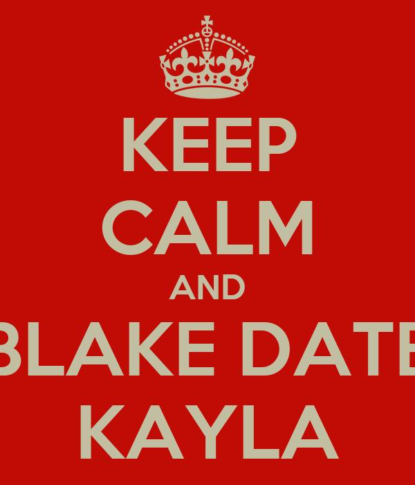 KEEP CALM AND BLAKE DATE KAYLA