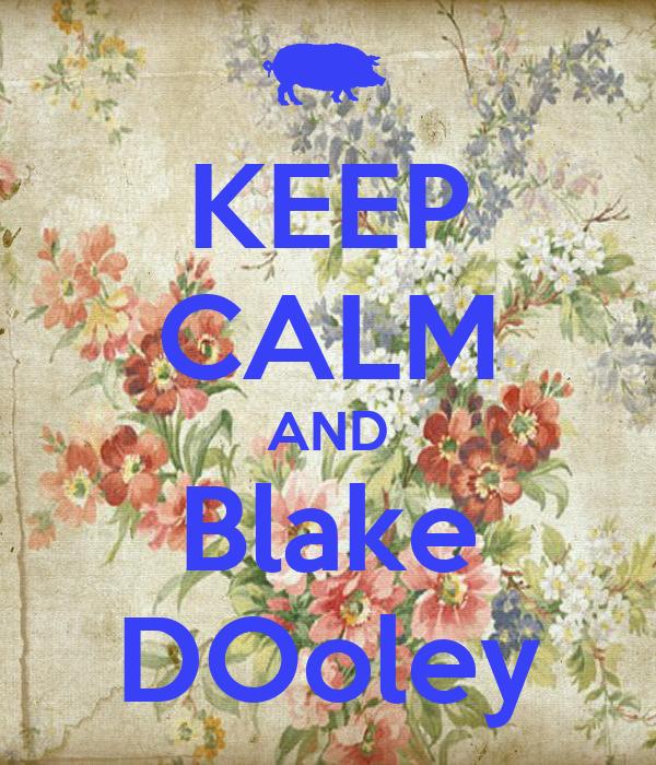 KEEP CALM AND Blake DOoley