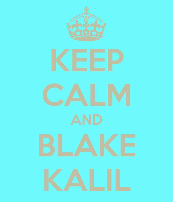 KEEP CALM AND BLAKE KALIL