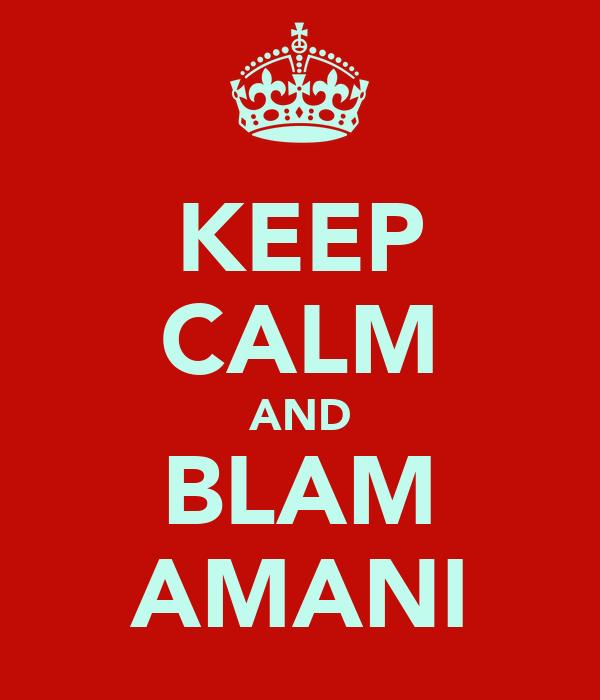 KEEP CALM AND BLAM AMANI