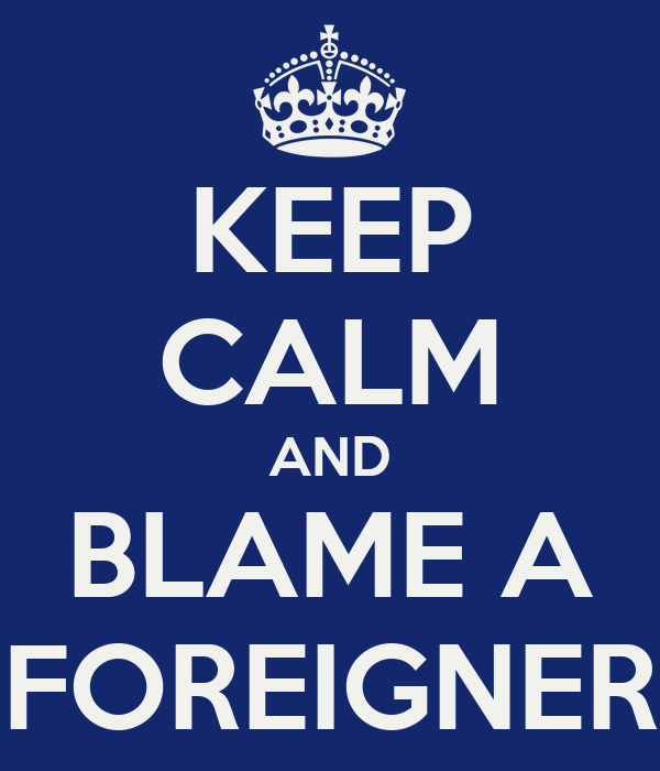KEEP CALM AND BLAME A FOREIGNER
