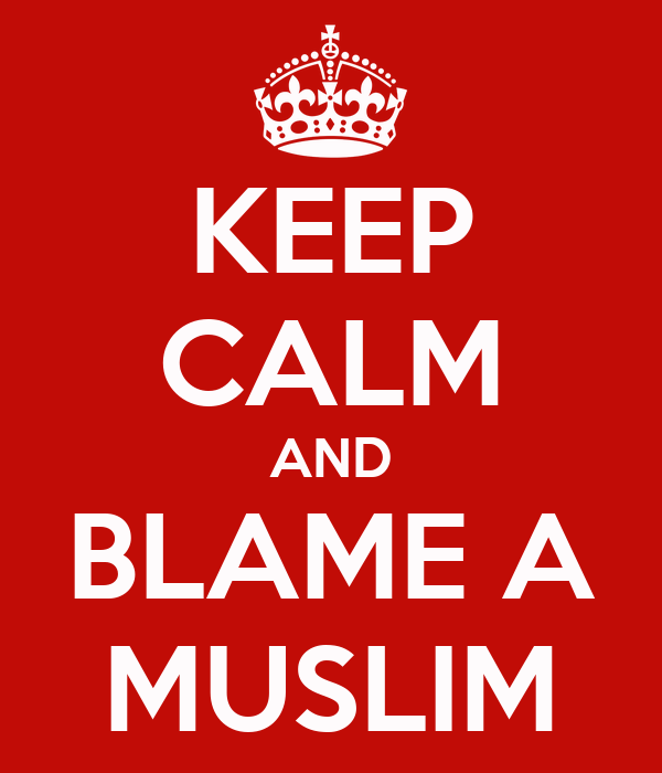 KEEP CALM AND BLAME A MUSLIM