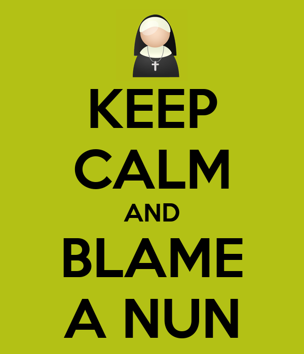 KEEP CALM AND BLAME A NUN