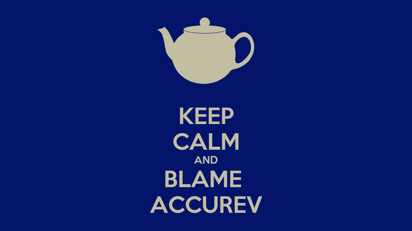 KEEP CALM AND BLAME  ACCUREV