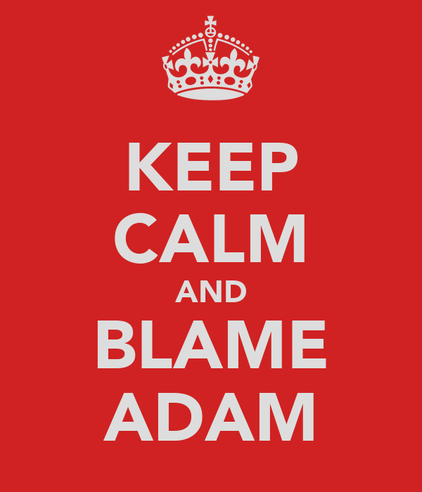 KEEP CALM AND BLAME ADAM