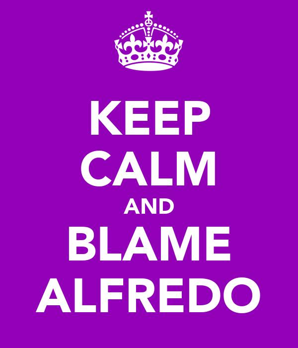 KEEP CALM AND BLAME ALFREDO