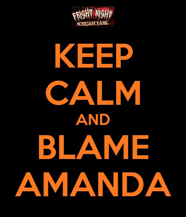 KEEP CALM AND BLAME AMANDA