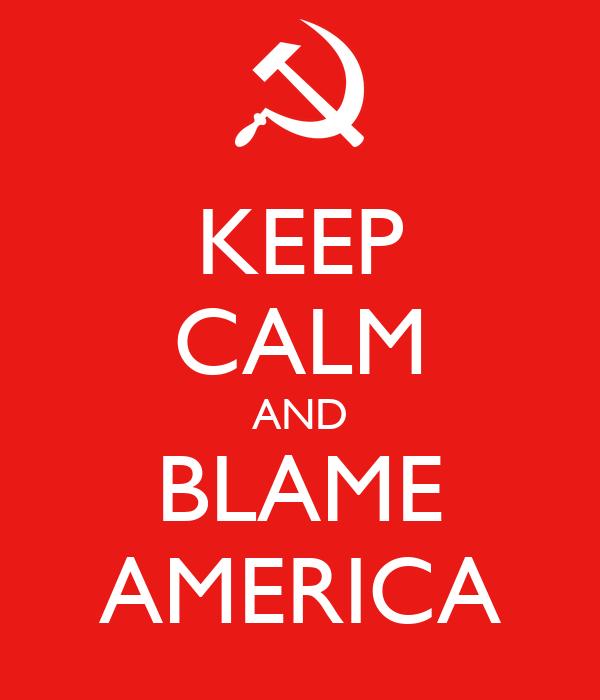 KEEP CALM AND BLAME AMERICA