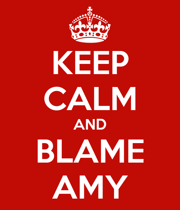 KEEP CALM AND BLAME AMY