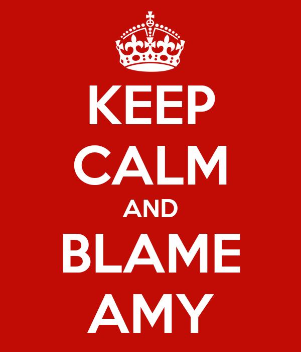KEEP CALM AND BLAME AMY