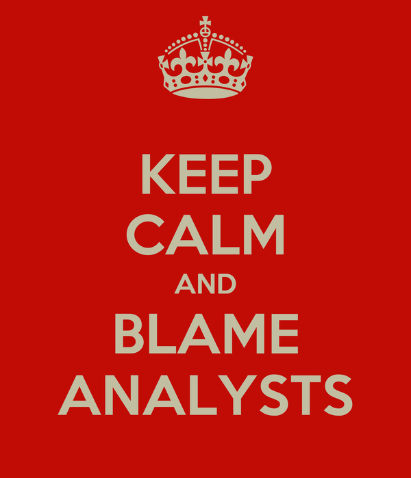 KEEP CALM AND BLAME ANALYSTS