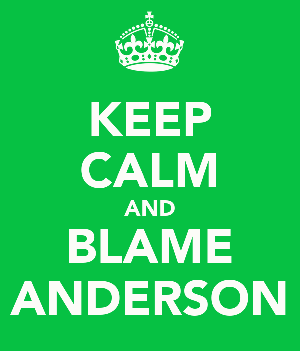 KEEP CALM AND BLAME ANDERSON