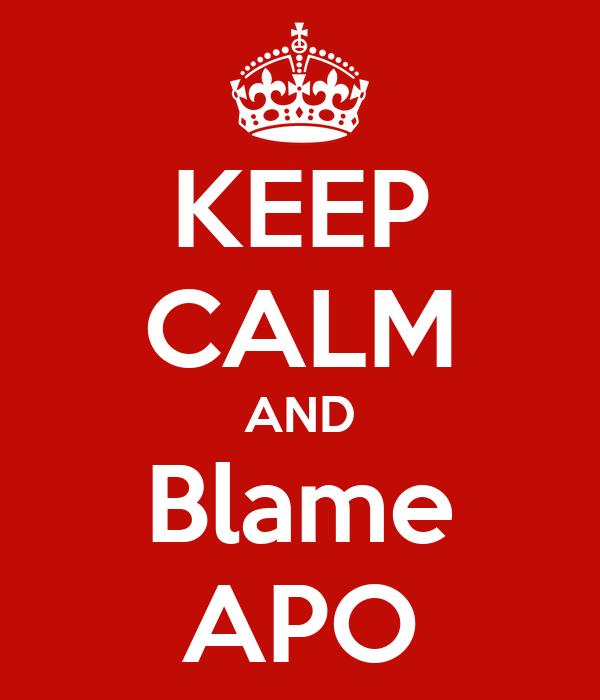 KEEP CALM AND Blame APO