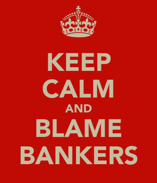 KEEP CALM AND BLAME BANKERS