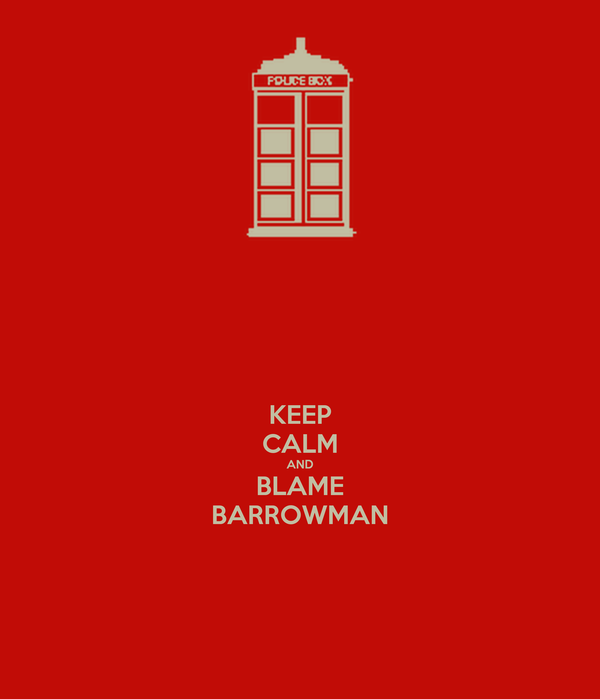 KEEP CALM AND BLAME BARROWMAN