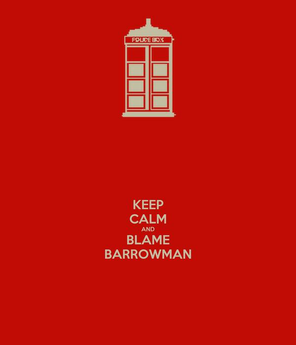 KEEP CALM AND BLAME BARROWMAN