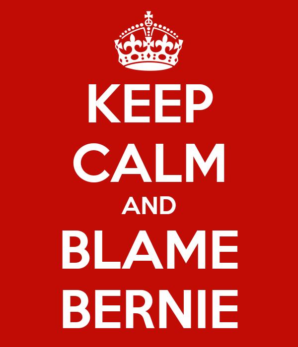 KEEP CALM AND BLAME BERNIE