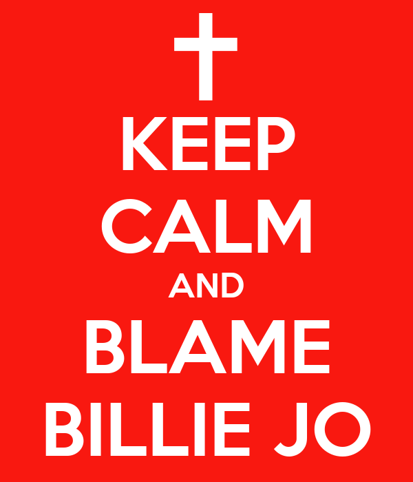 KEEP CALM AND BLAME BILLIE JO