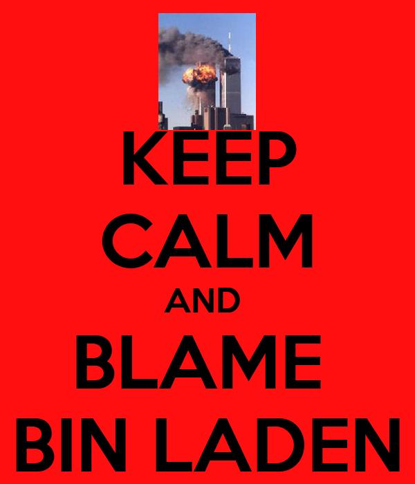 KEEP CALM AND  BLAME  BIN LADEN