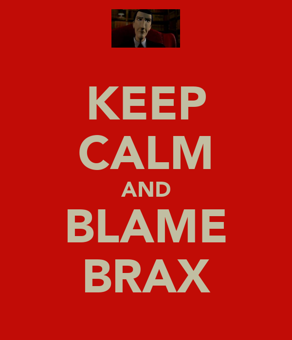 KEEP CALM AND BLAME BRAX