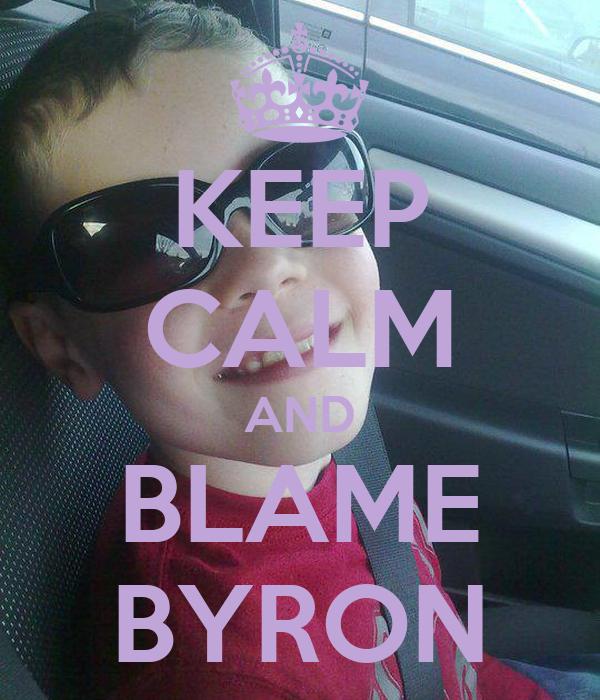 KEEP CALM AND BLAME BYRON
